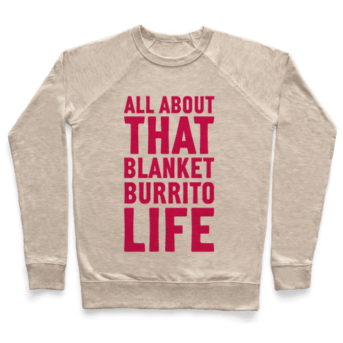 All About That Blanket Burrito Life Pullover