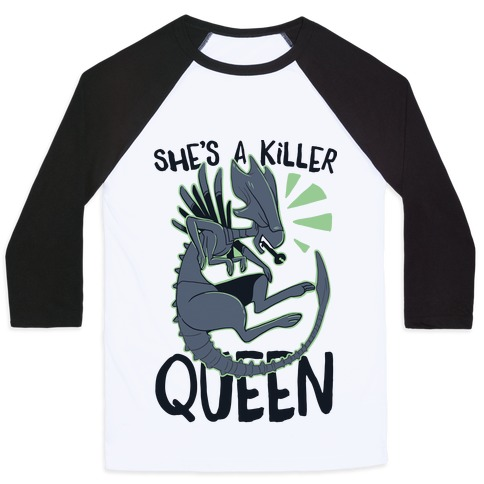 She's a Killer Queen - Xenomorph Queen Baseball Tee