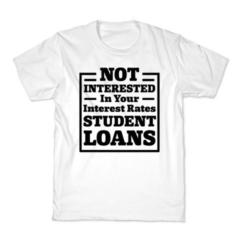 NOT INTERESTED In Your Interest Rates STUDENT LOANS Kids T-Shirt