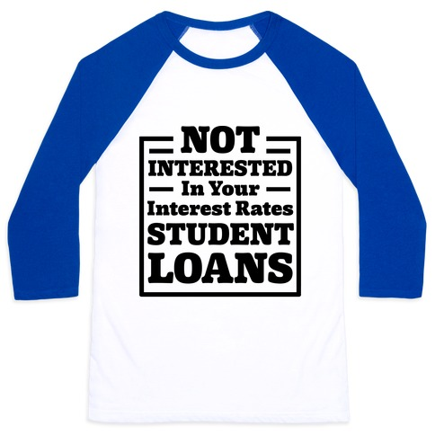 NOT INTERESTED In Your Interest Rates STUDENT LOANS Baseball Tee