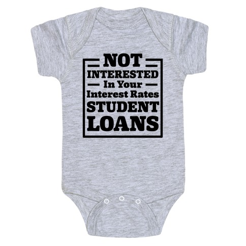 NOT INTERESTED In Your Interest Rates STUDENT LOANS Baby Onesy