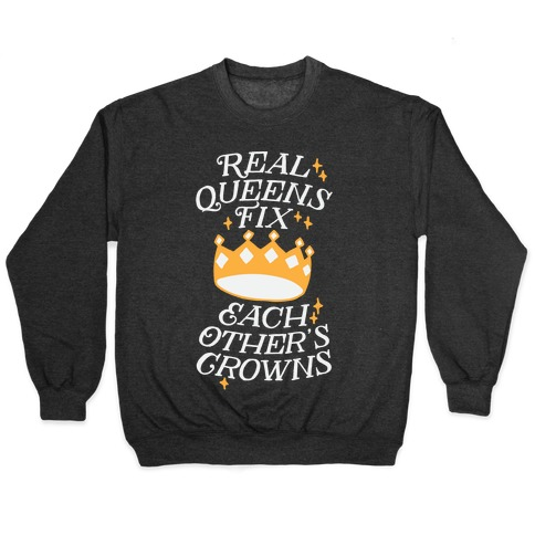 Real Queens Fix Each Other's Crowns Pullover