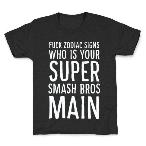 F--k Zodiac Signs, Who is Your Super Smash Bros Main Kids T-Shirt