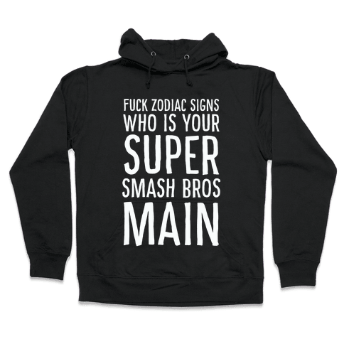 F--k Zodiac Signs, Who is Your Super Smash Bros Main Hooded Sweatshirt