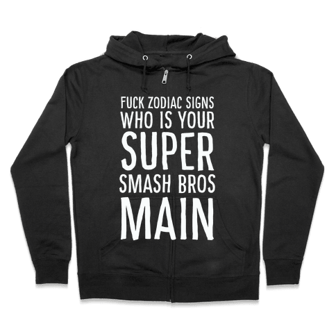F--k Zodiac Signs, Who is Your Super Smash Bros Main Zip Hoodie