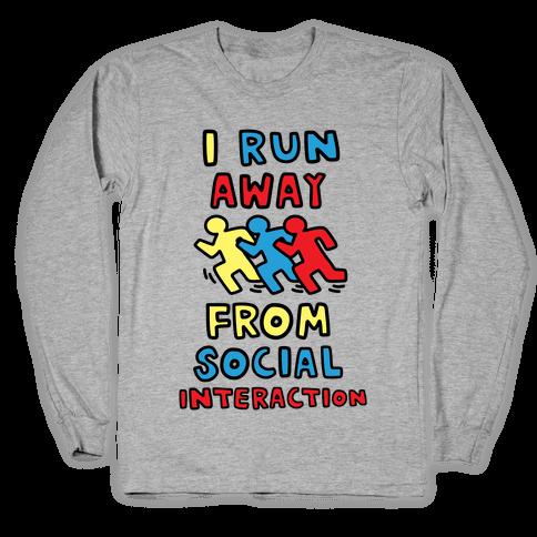 I Run Away From Social Interaction Long Sleeve T-Shirt