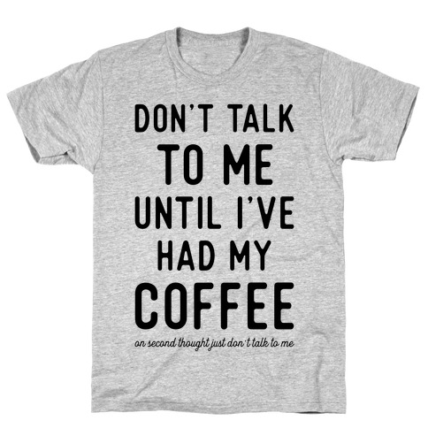 Don't Talk to Me Until I've Had My Coffee Mens T-Shirt