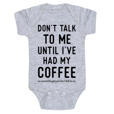 Don't Talk to Me Until I've Had My Coffee Baby Onesy