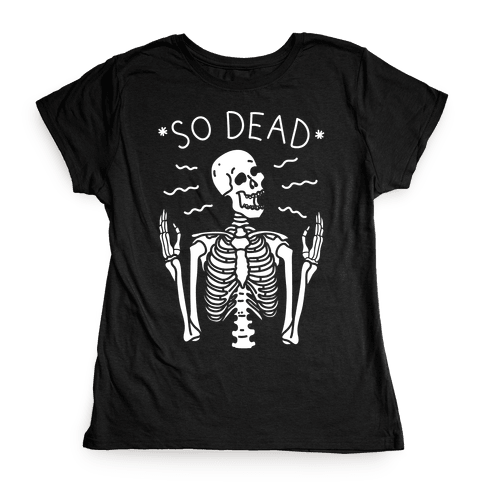 So Dead Skeleton (White) Womens T-Shirt