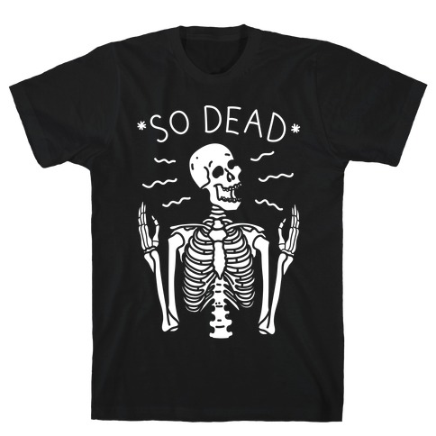 So Dead Skeleton (White) T-Shirt