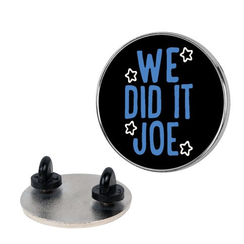 We Did It We Did It Joe Pin