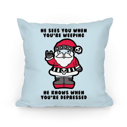 He Sees You When You're Weeping, He Knows When You're Depressed Pillow