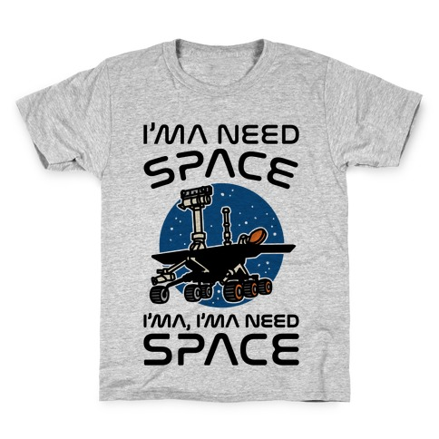 I'ma Need Space NASA Oppy Parody Kids T-Shirt