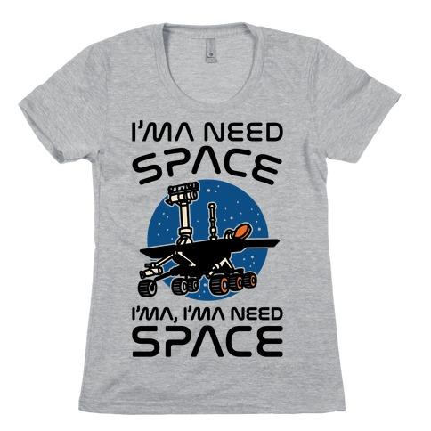 I'ma Need Space NASA Oppy Parody Womens T-Shirt