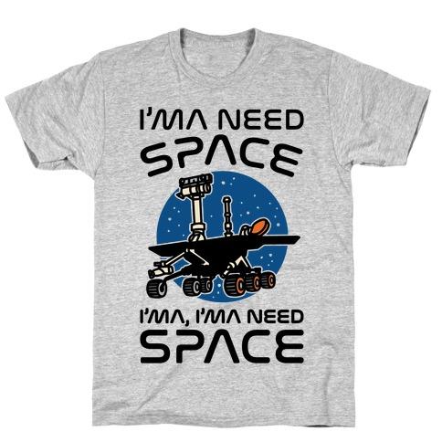 I'ma Need Space NASA Oppy Parody T-Shirt