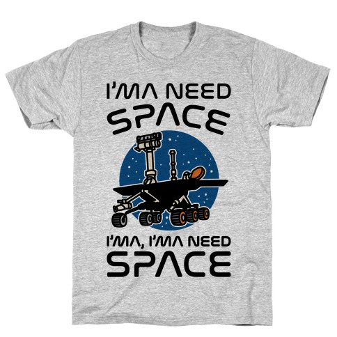 I'ma Need Space NASA Oppy Parody T-Shirt