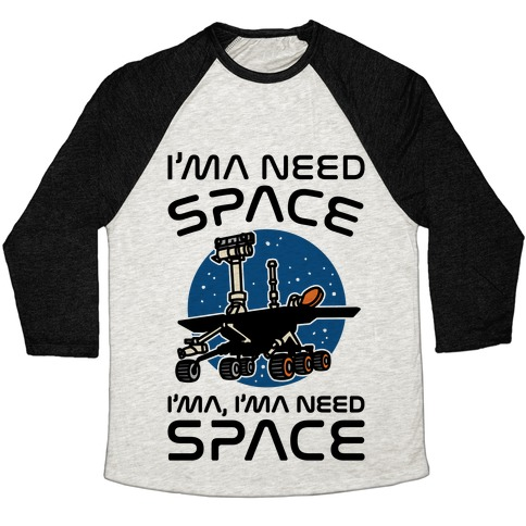 I'ma Need Space NASA Oppy Parody Baseball Tee