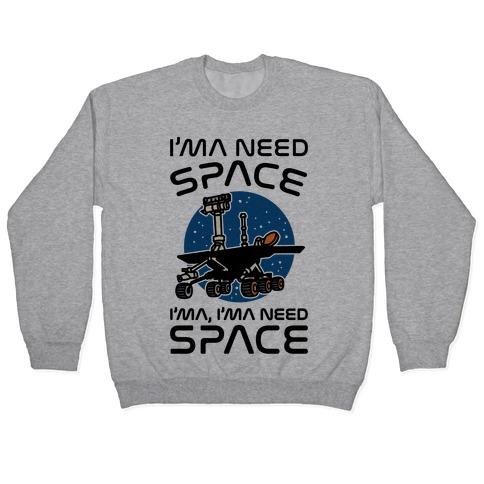 I'ma Need Space NASA Oppy Parody Pullover