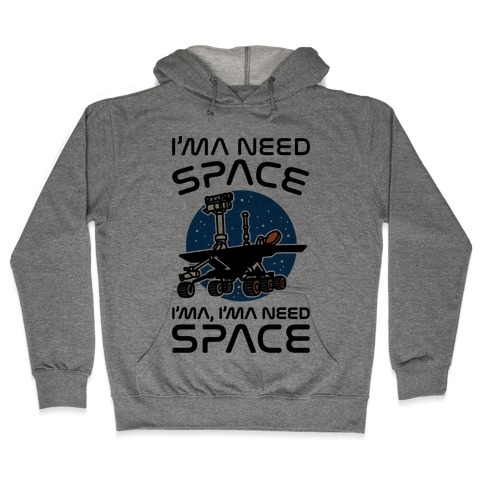 I'ma Need Space NASA Oppy Parody Hooded Sweatshirt