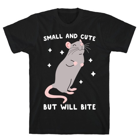 Small And Cute But Will Bite Rat T-Shirt