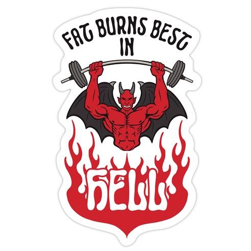 Fat Burns Best In Hell Die Cut Sticker