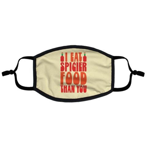 I Eat Spicier Food Than You Flat Face Mask