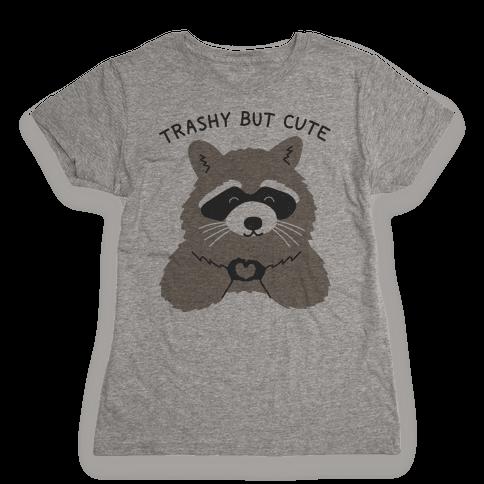 Trashy But Cute Womens T-Shirt
