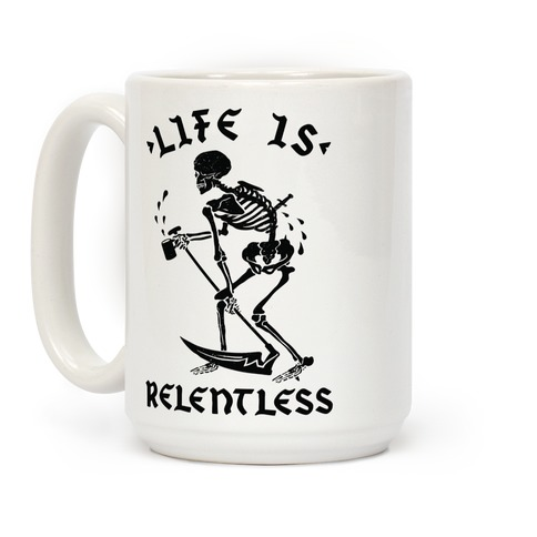 Life Is Relentless Skeleton Drinking Coffee Coffee Mug