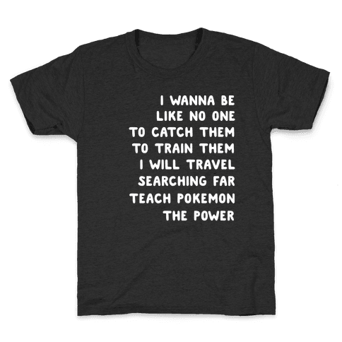 I Wanna Be - Pokemon Lyrics (1 of 2 pair) Kids T-Shirt