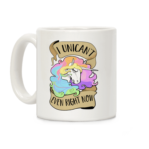 I Unican't Even Right Now Coffee Mug