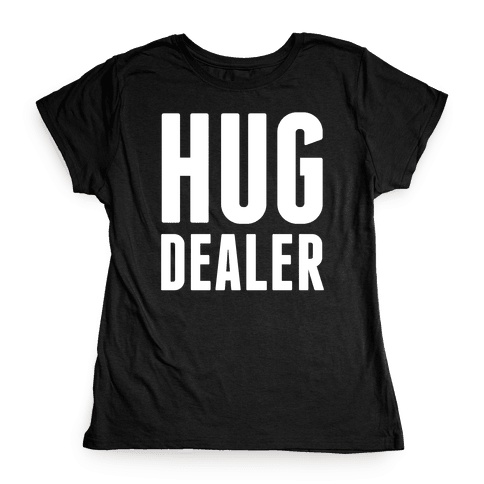 Hug Dealer Womens T-Shirt