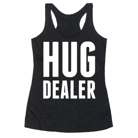 Hug Dealer Racerback Tank Top