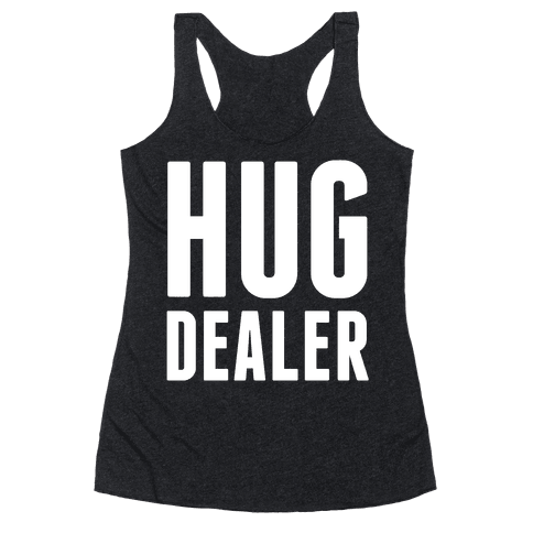 Hug Dealer Racerback Tank Top
