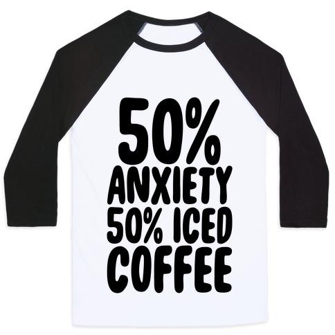 50% Anxiety, 50% Iced Coffee Baseball Tee