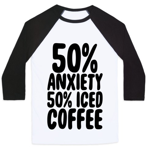 50% Anxiety, 50% Iced Coffee Baseball Tee