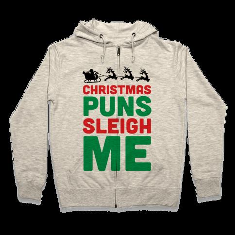 Christmas Puns Sleigh Me Zip Hoodie