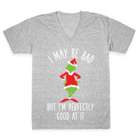 I May Be Bad But I'm Perfectly Good At It Grinch Parody V-Neck Tee Shirt