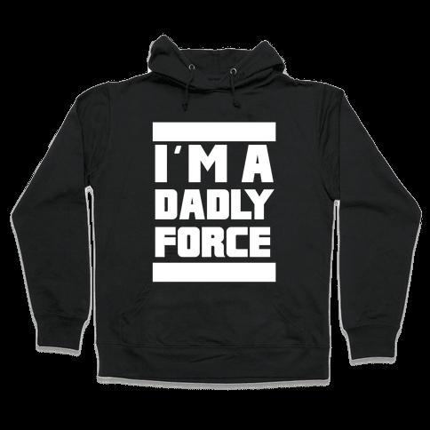 I'm a Dadly Force Hooded Sweatshirt