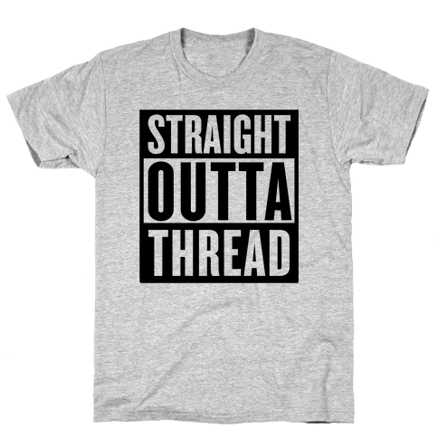 Straight Outta Thread Mens T-Shirt