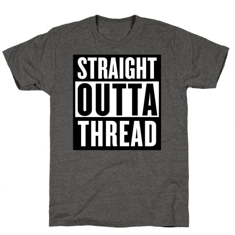 Straight Outta Thread T-Shirt