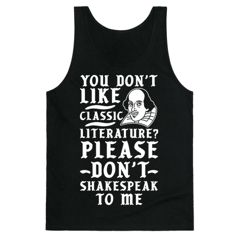 You Don't Like Classic Literature? Please Don't Shakespeak To Me Tank Top