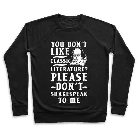 You Don't Like Classic Literature? Please Don't Shakespeak To Me Pullover