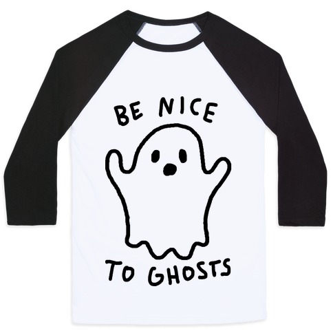 Be Nice To Ghosts Baseball Tee