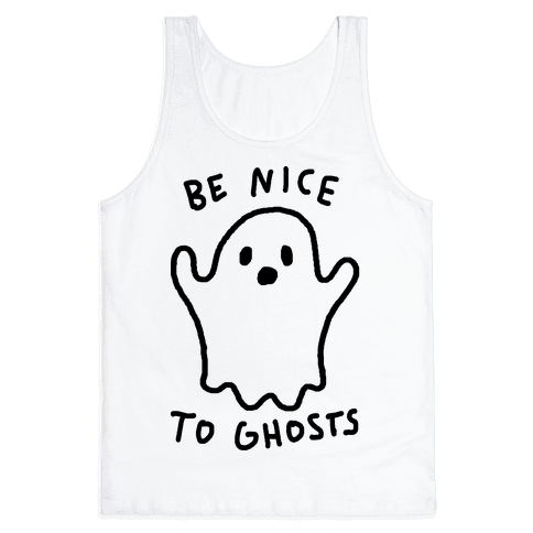 Be Nice To Ghosts Tank Top
