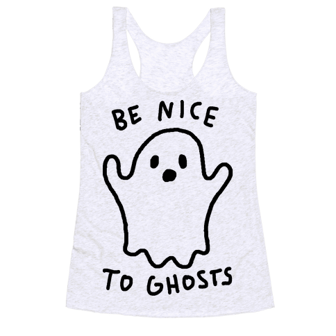 Be Nice To Ghosts Racerback Tank Top