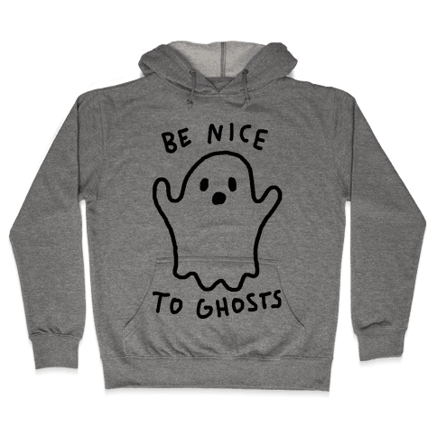 Be Nice To Ghosts Hooded Sweatshirt