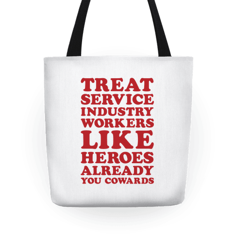 Treat Service Industry Workers Like Heroes Already You Cowards Tote
