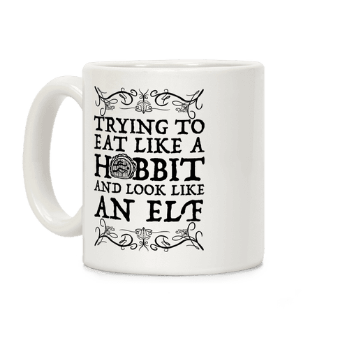 Trying To Eat Like a Hobbit and Look Like an Elf Coffee Mug