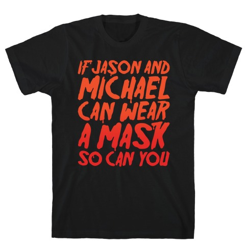 If Jason and Michael Can Wear A Mask So Can You Parody White Print T-Shirt