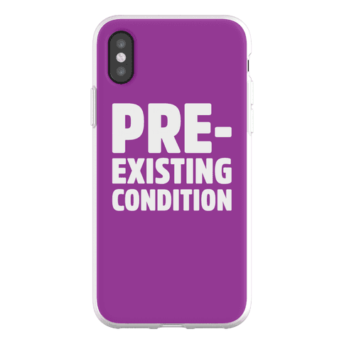 Pre-Existing Condition Phone Flexi-Case